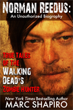 Norman Reedus: True Tales of The Walking Dead's Zombie Hunter - An Unauthorized Biography