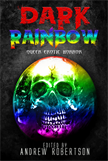 Dark Rainbow,  Anthology of Queer Erotic Horror