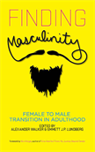 Finding Masculinity - Female to Male Transition in Adulthood