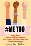 MeToo  Essays About How and Why This Happened, What It Means and How to Make Sure it Never Happens