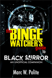 The Binge Watcher's Guide To Black Mirror - An Unofficial Companion