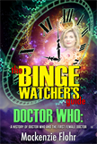 The Binge Watcher's Guide to Docter Who: A History of Doctor Who and the First Female Doctor