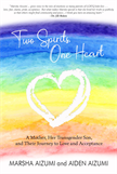 Two Spirits, One Heart - A Mother, Her Transgender Son, and Their Journey to Love and Acceptance