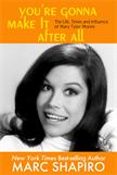 You're Gonna Make It After All - The Life, Times and Influence of Mary Tyler Moore